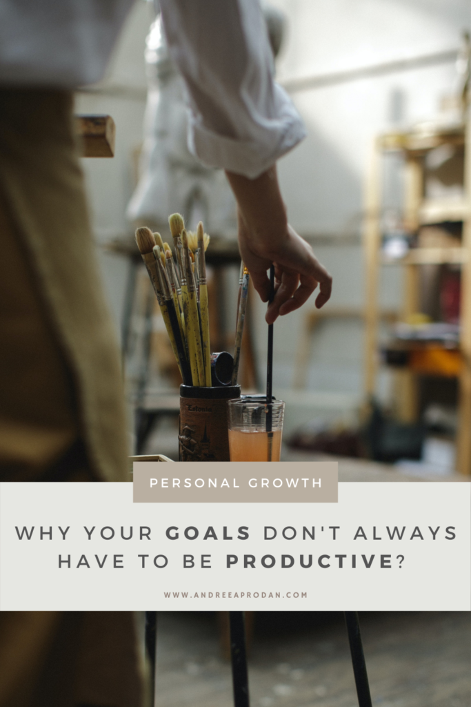 Andreea-Prodan-GOALS-PRODUCTIVITY-2-683x1024 Goals Don't Always Have to be Productive PERSONAL GROWTH