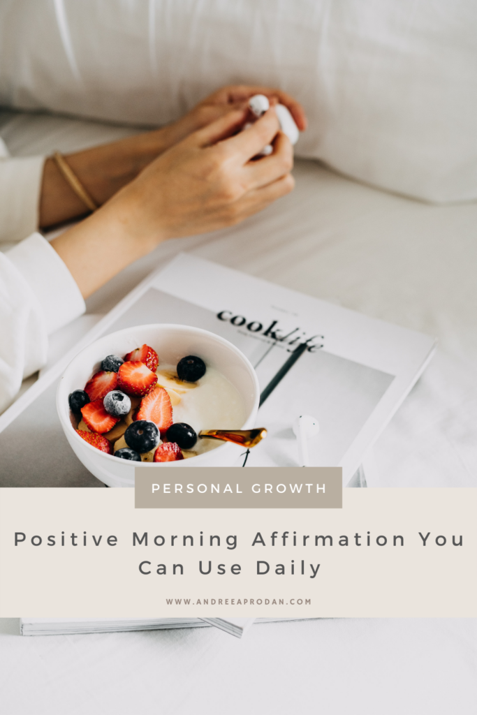 Andreea-Prodan-daily-affirmations-683x1024 Positive morning affirmations you can use daily LIFESTYLE PERSONAL GROWTH